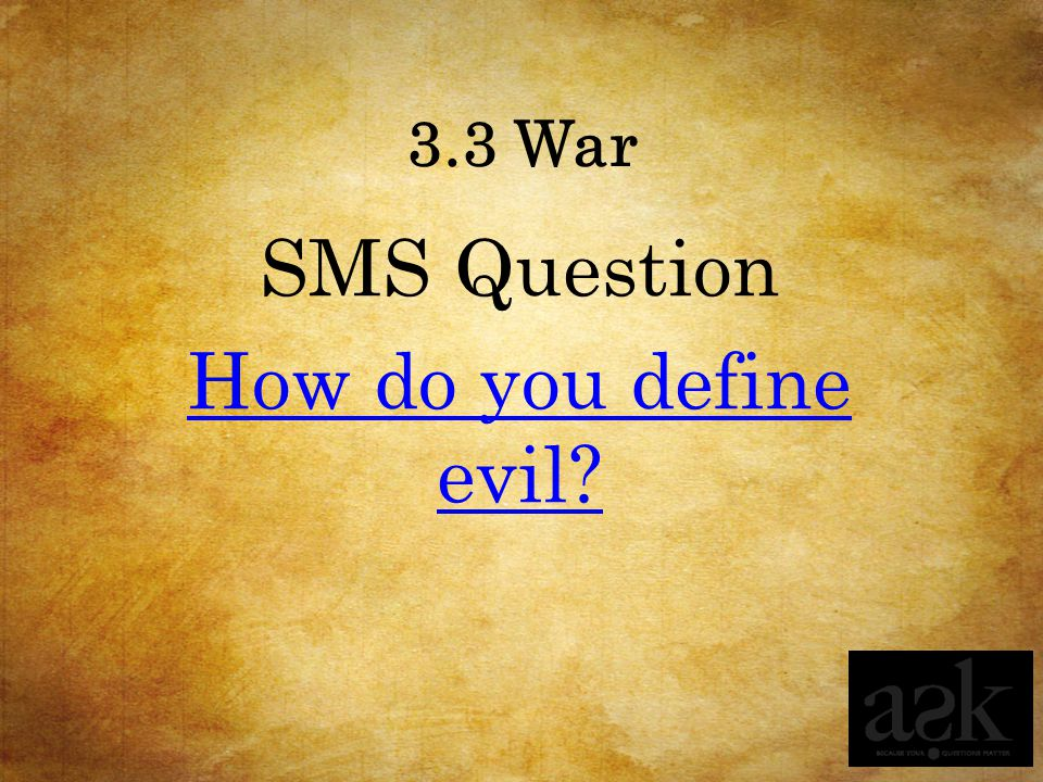 3.3 War SMS Question How do you define evil?