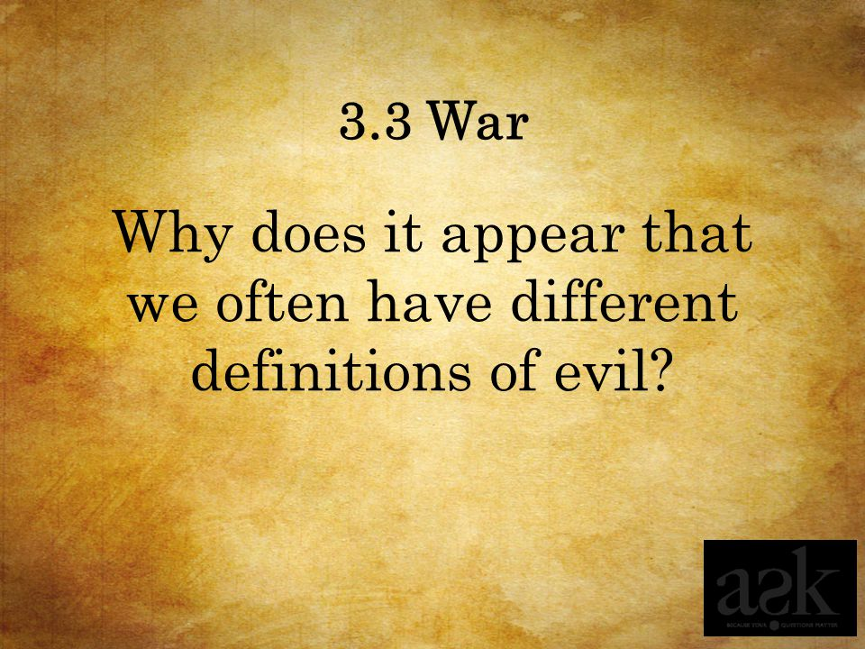 3.3 War Why does it appear that we often have different definitions of evil?