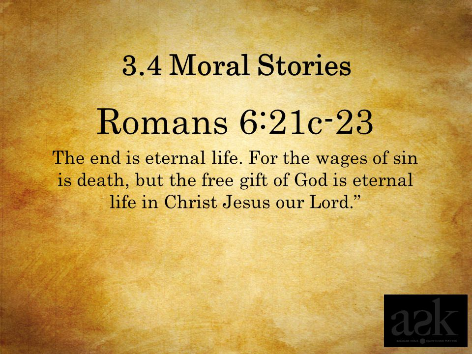 Romans 6:21c-23 The end is eternal life.