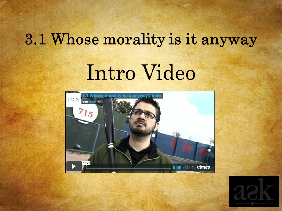 3.1 Whose morality is it anyway SMS Question Who/what decides what is right and wrong?