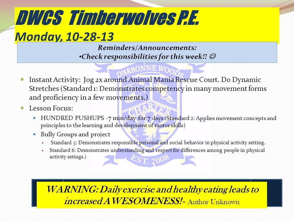 DWCS Timberwolves P.E. Monday, 10-28-13 Instant Activity: Jog 2x around Animal Mania Rescue Court.