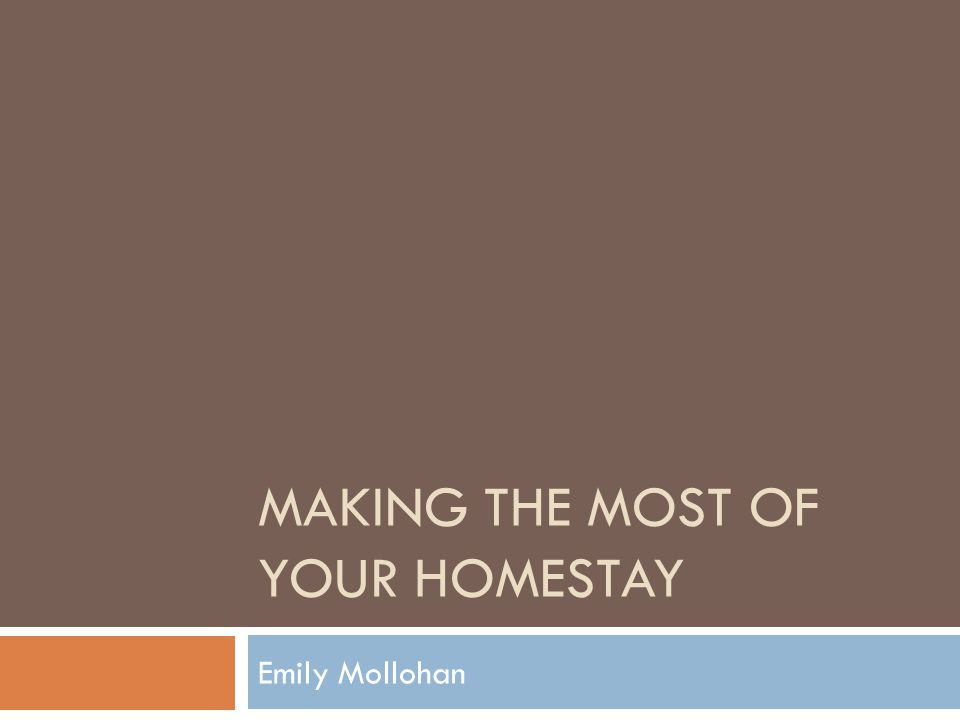 MAKING THE MOST OF YOUR HOMESTAY Emily Mollohan