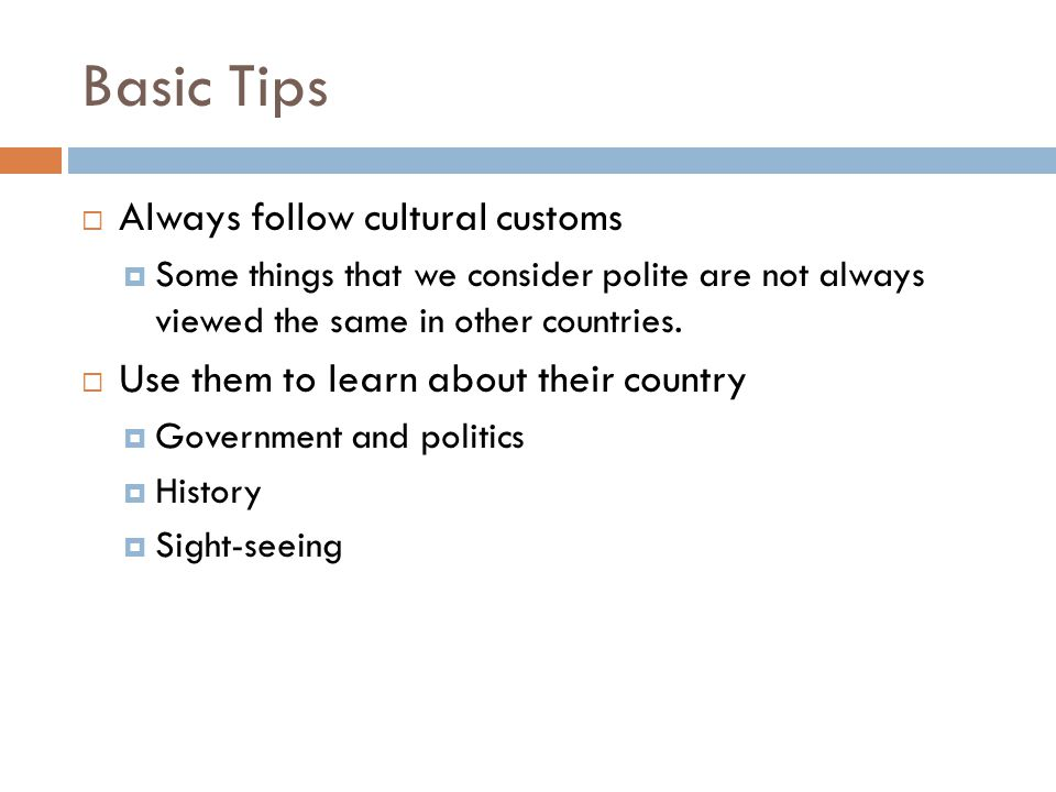 Basic Tips  Ask them for tips:  What to see/what not to see.