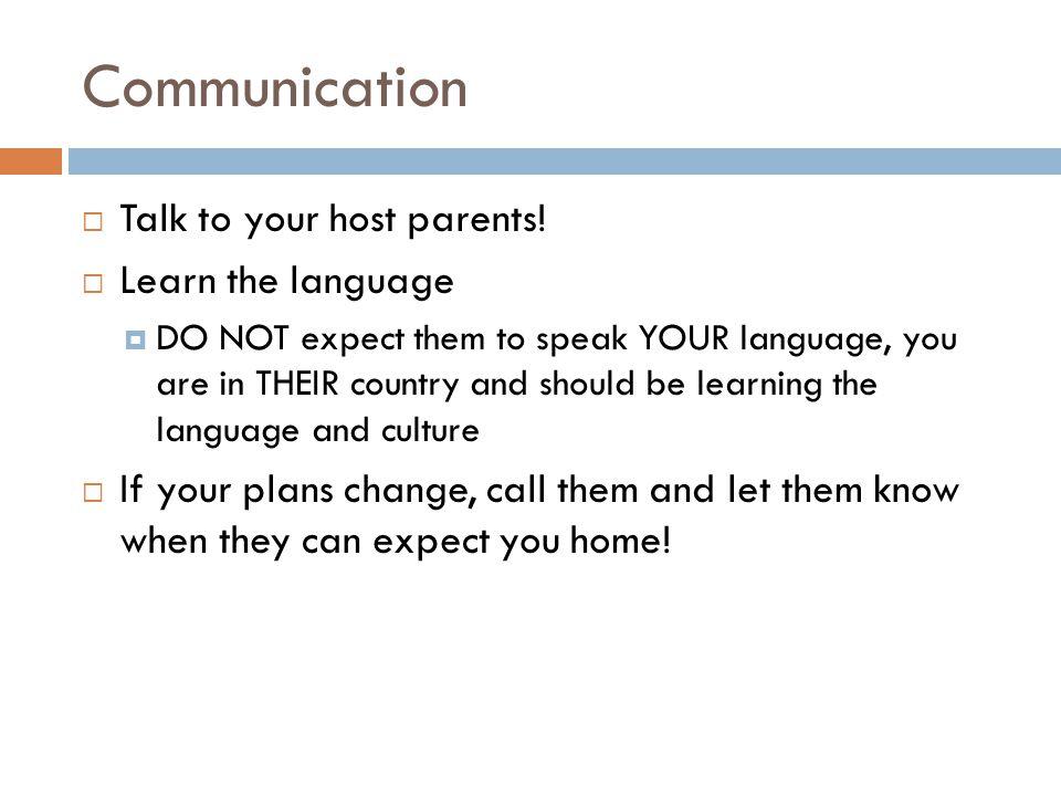 Communication  Talk to your host parents.