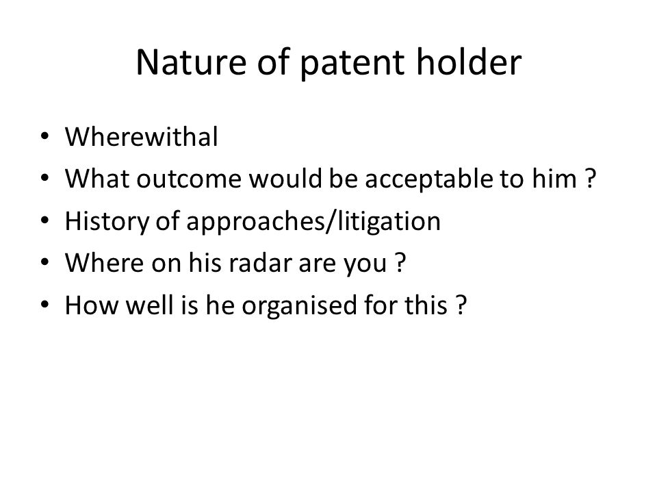 Nature of patent holder Wherewithal What outcome would be acceptable to him .