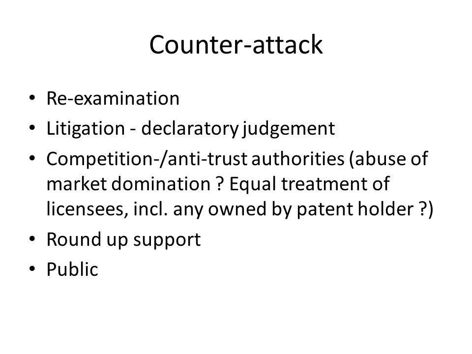 Counter-attack Re-examination Litigation - declaratory judgement Competition-/anti-trust authorities (abuse of market domination ? Equal treatment of