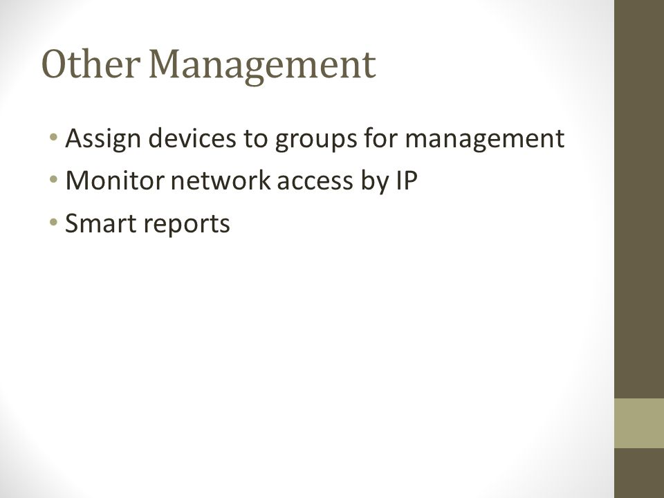 Other Management Assign devices to groups for management Monitor network access by IP Smart reports