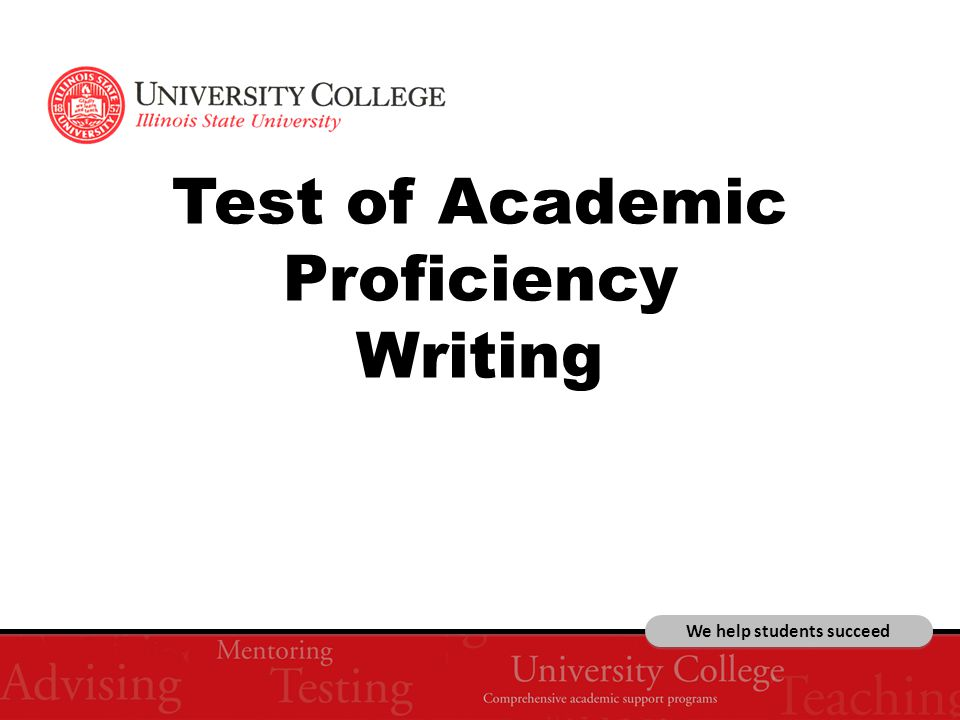 We help students succeed Test of Academic Proficiency Writing