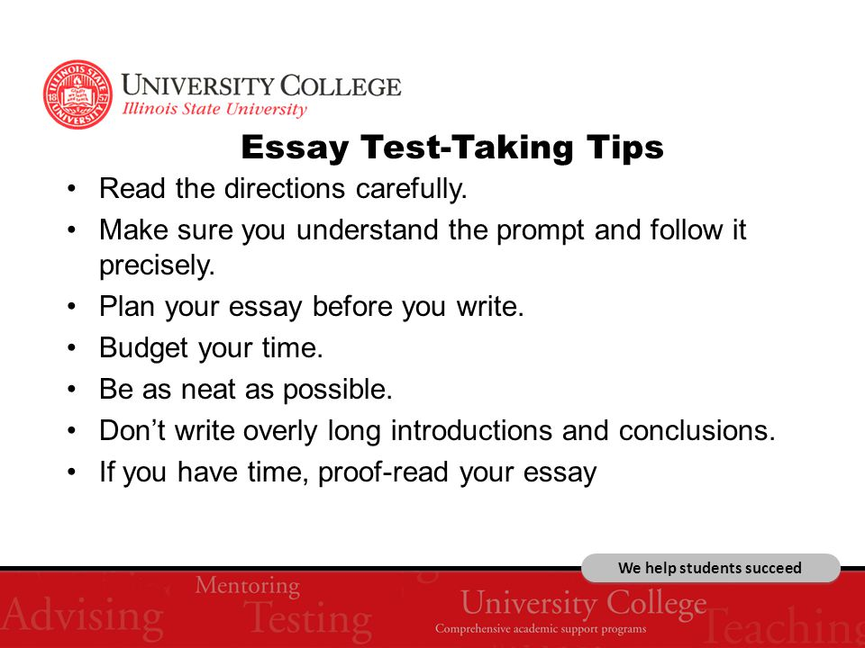 We help students succeed Essay Test-Taking Tips Read the directions carefully.