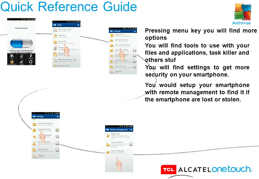 14 Quick Reference Guide Pressing menu key you will find more options You will find tools to use with your files and applications, task killer and others stuf You will find settings to get more security on your smartphone.