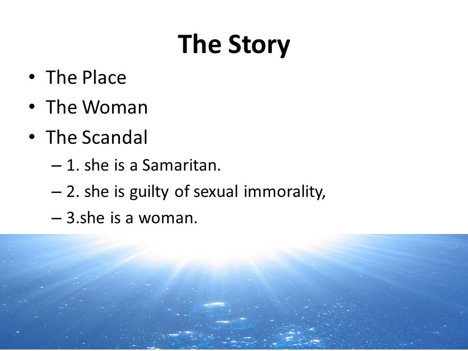 The Story The Place The Woman The Scandal – 1. she is a Samaritan.