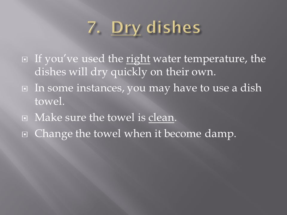  If you've used the right water temperature, the dishes will dry quickly on their own.