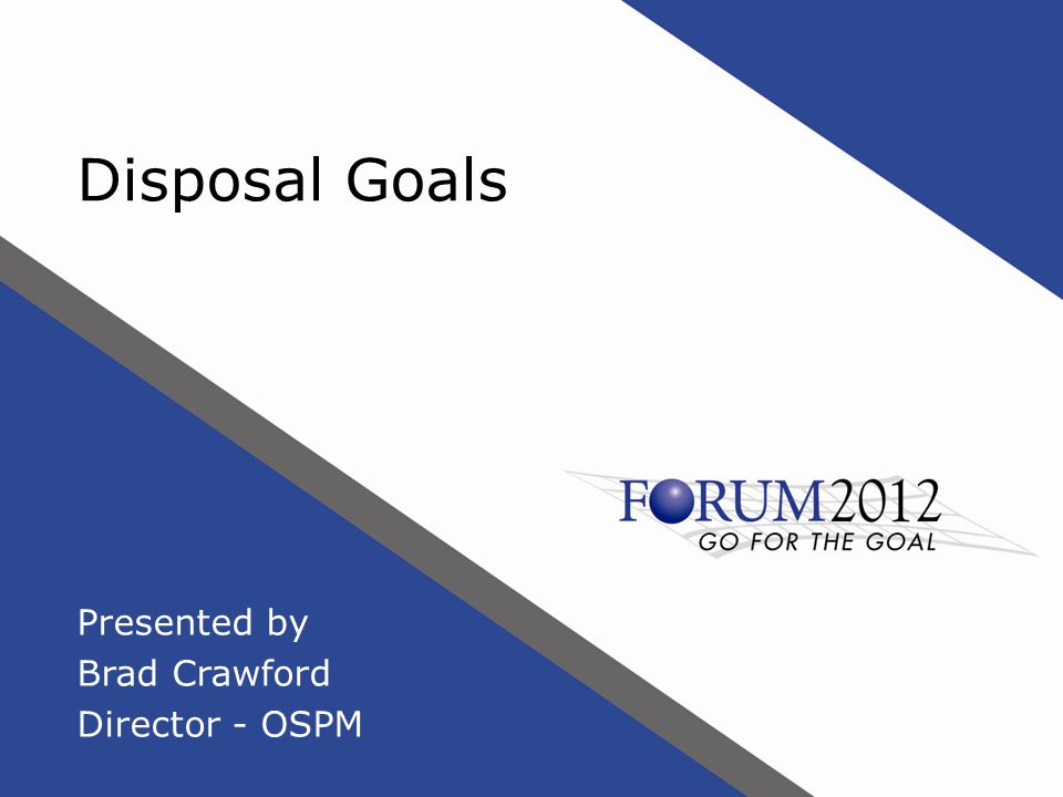 Disposal Goals Presented by Brad Crawford Director - OSPM