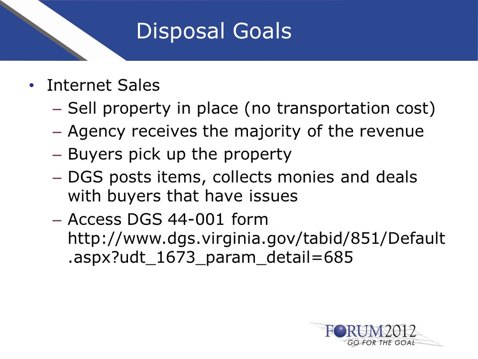 Disposal Goals Internet Sales – Sell property in place (no transportation cost) – Agency receives the majority of the revenue – Buyers pick up the pro