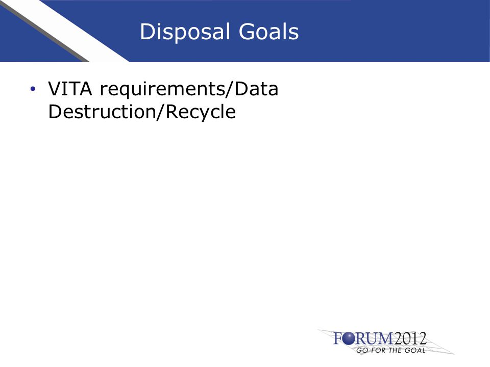 Disposal Goals VITA requirements/Data Destruction/Recycle