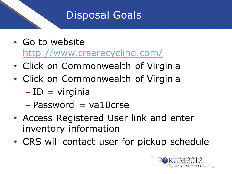 Disposal Goals Go to website http://www.crserecycling.com/ http://www.crserecycling.com/ Click on Commonwealth of Virginia – ID = virginia – Password