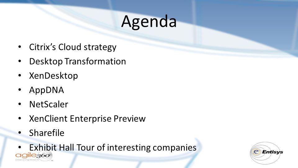 Agenda Citrix's Cloud strategy Desktop Transformation XenDesktop AppDNA NetScaler XenClient Enterprise Preview Sharefile Exhibit Hall Tour of interesting companies