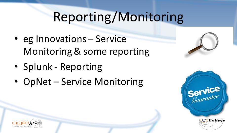 Reporting/Monitoring eg Innovations – Service Monitoring & some reporting Splunk - Reporting OpNet – Service Monitoring
