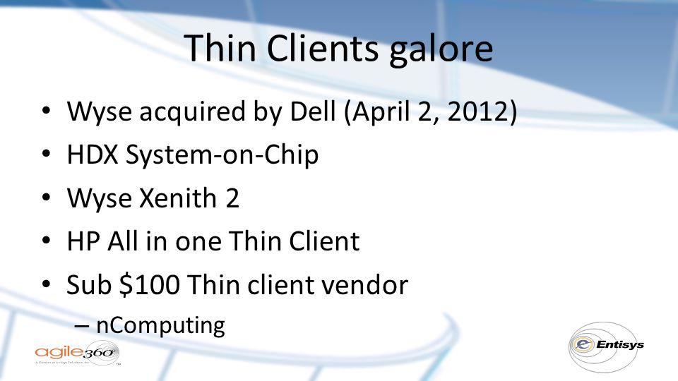 Thin Clients galore Wyse acquired by Dell (April 2, 2012) HDX System-on-Chip Wyse Xenith 2 HP All in one Thin Client Sub $100 Thin client vendor – nComputing