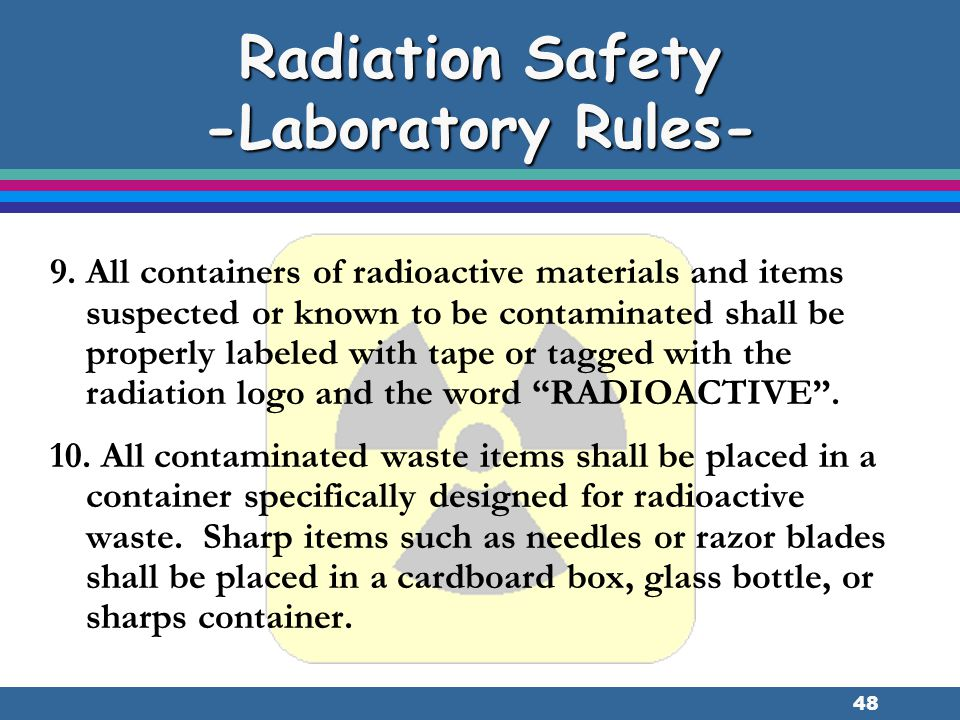 48 9. All containers of radioactive materials and items suspected or known to be contaminated shall be properly labeled with tape or tagged with the r