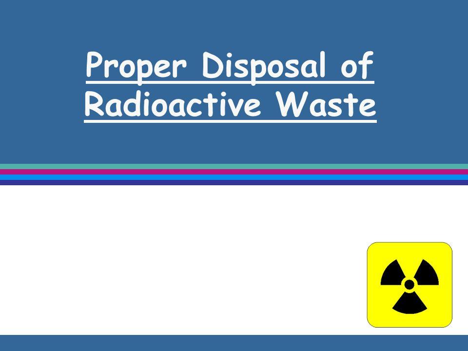 Proper Disposal of Radioactive Waste