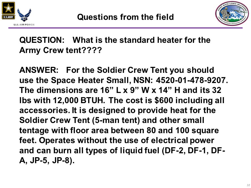 36 QUESTION: What is the standard heater for the Army Crew tent???.