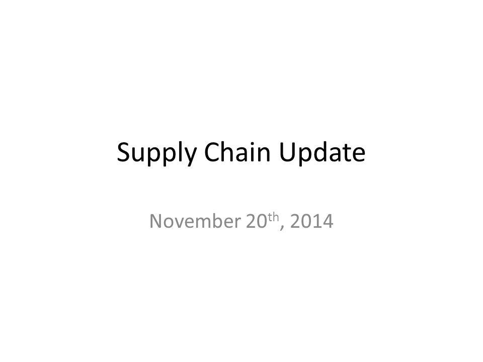 Supply Chain Update November 20 th, 2014