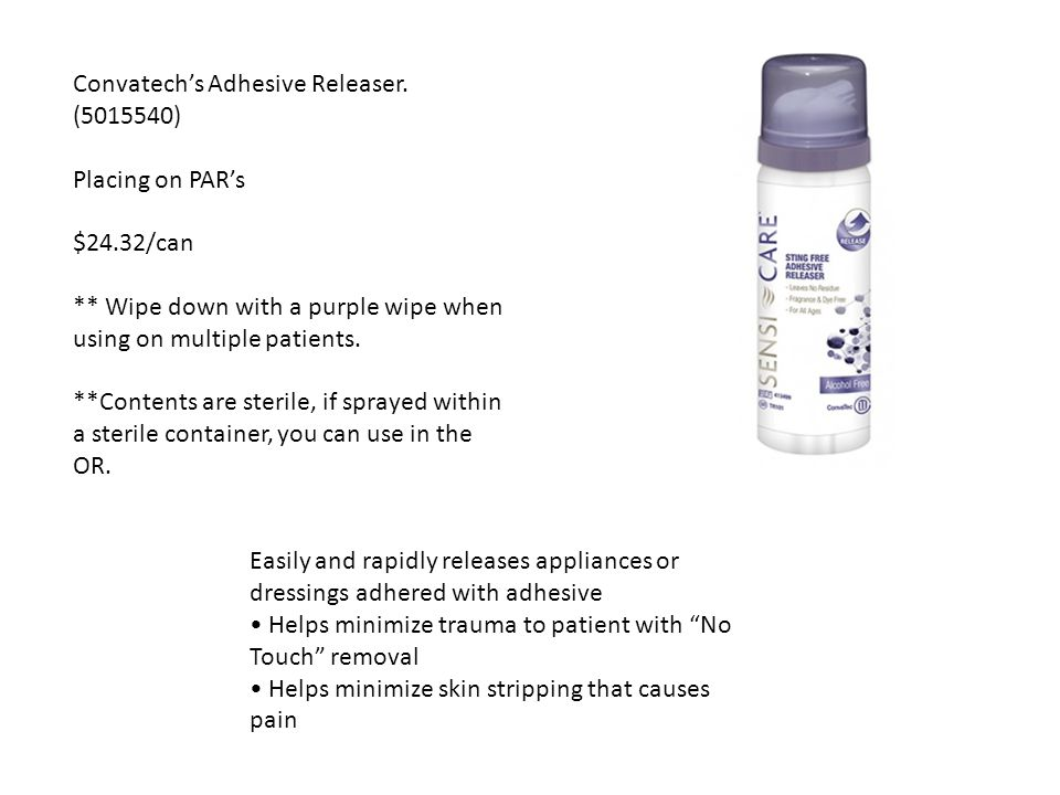 Convatech's Adhesive Releaser. (5015540) Placing on PAR's $24.32/can ** Wipe down with a purple wipe when using on multiple patients. **Contents are s