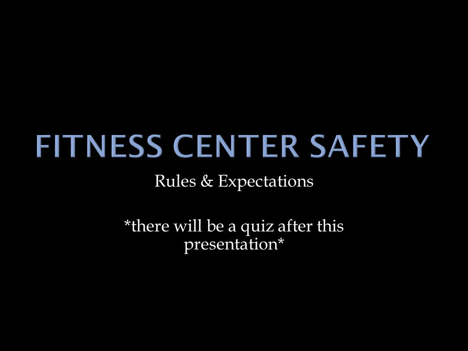 Rules & Expectations *there will be a quiz after this presentation*
