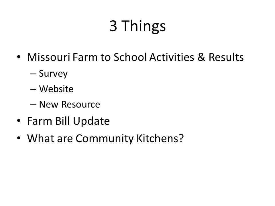 3 Things Missouri Farm to School Activities & Results – Survey – Website – New Resource Farm Bill Update What are Community Kitchens