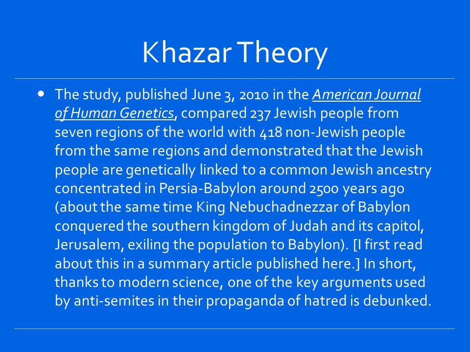 Khazar Theory Reasonable people can put the Khazar-Jewish garbage out of their minds and be strengthened in their confidence in the Bible.