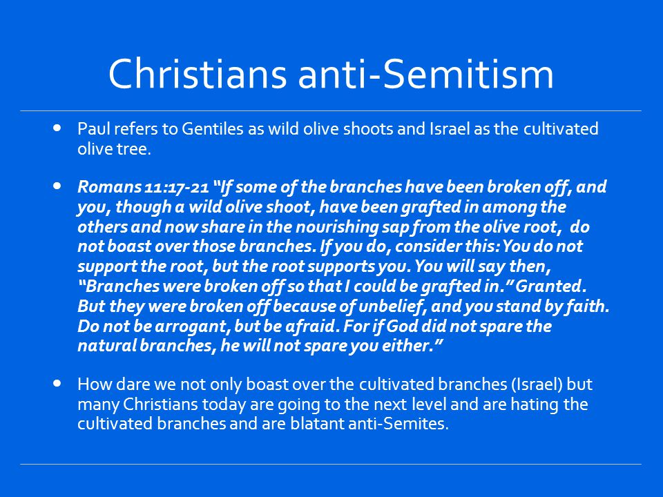 Christians anti-Semitism Paul refers to Gentiles as wild olive shoots and Israel as the cultivated olive tree.