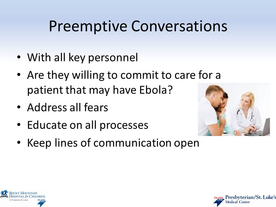 Preemptive Conversations With all key personnel Are they willing to commit to care for a patient that may have Ebola.