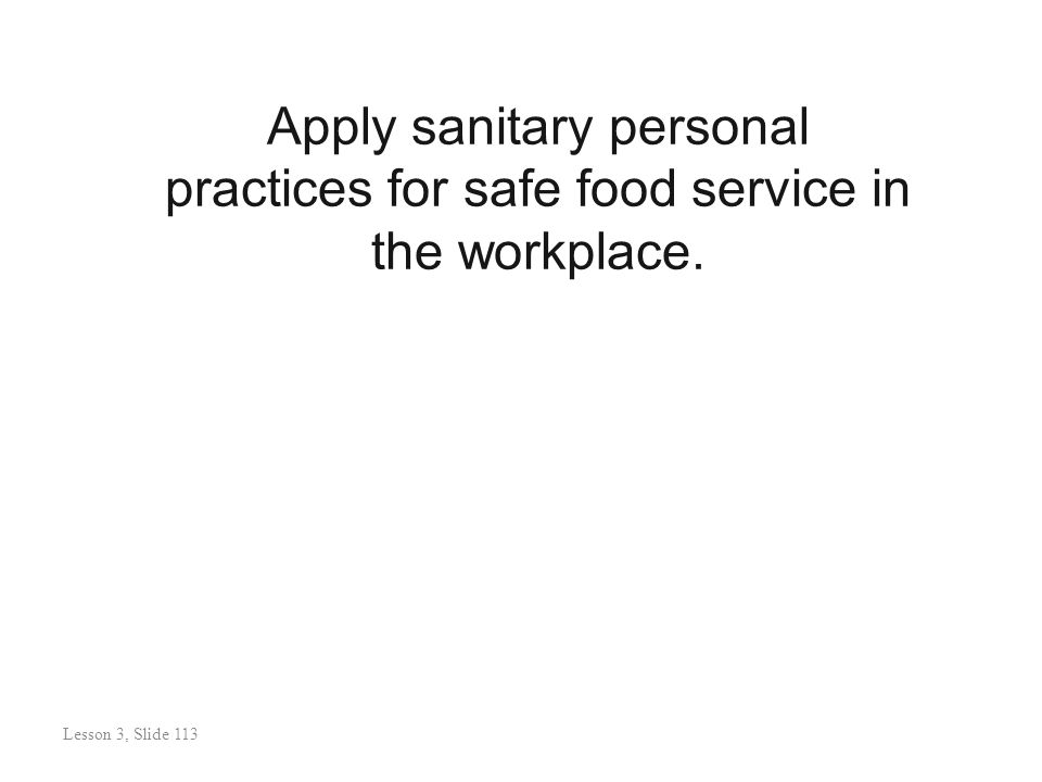 Apply sanitary personal practices for safe food service in the workplace.