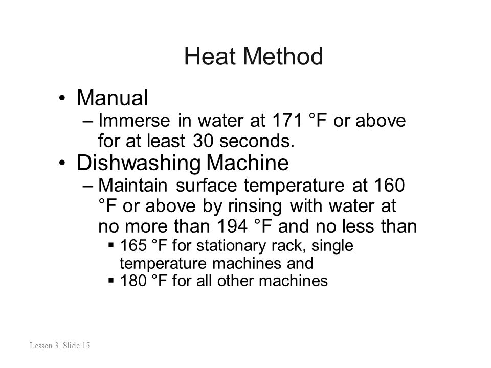 Heat Method Manual –Immerse in water at 171 °F or above for at least 30 seconds.