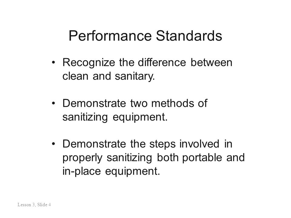 Sanitizing Portable Equipment Lesson 3: Slide 45 Use a sink with 2-3 separate compartments and separate drain boards for clean and soiled items: –Sanitize –Air Dry Lesson 3, Slide 45