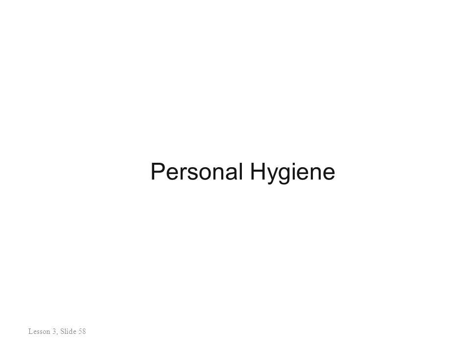 Personal Hygiene Lesson 3: Slide 58 Lesson 3, Slide 58