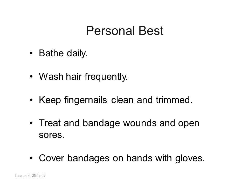Personal Best Lesson 3: Slide 59 Bathe daily. Wash hair frequently.