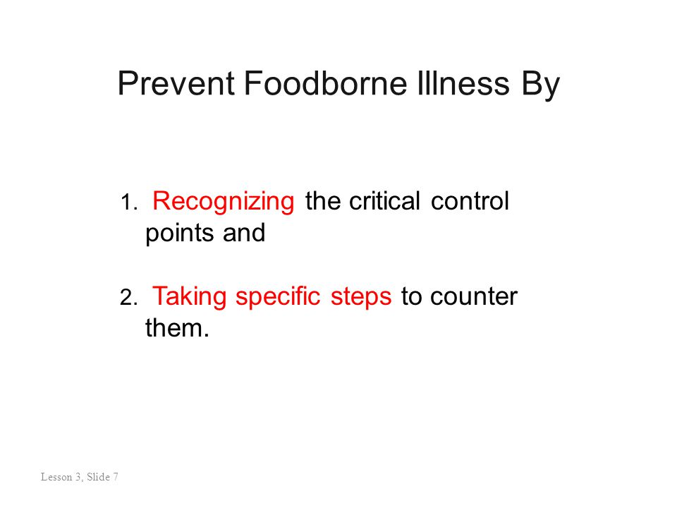 Keep Harmful Microorganisms Under Control By Lesson 3: Slide 7 Practicing good maintenance and good personal hygiene Keeping potentially hazardous foods out of the temperature danger zone Preventing cross-contamination Lesson 3, Slide 8