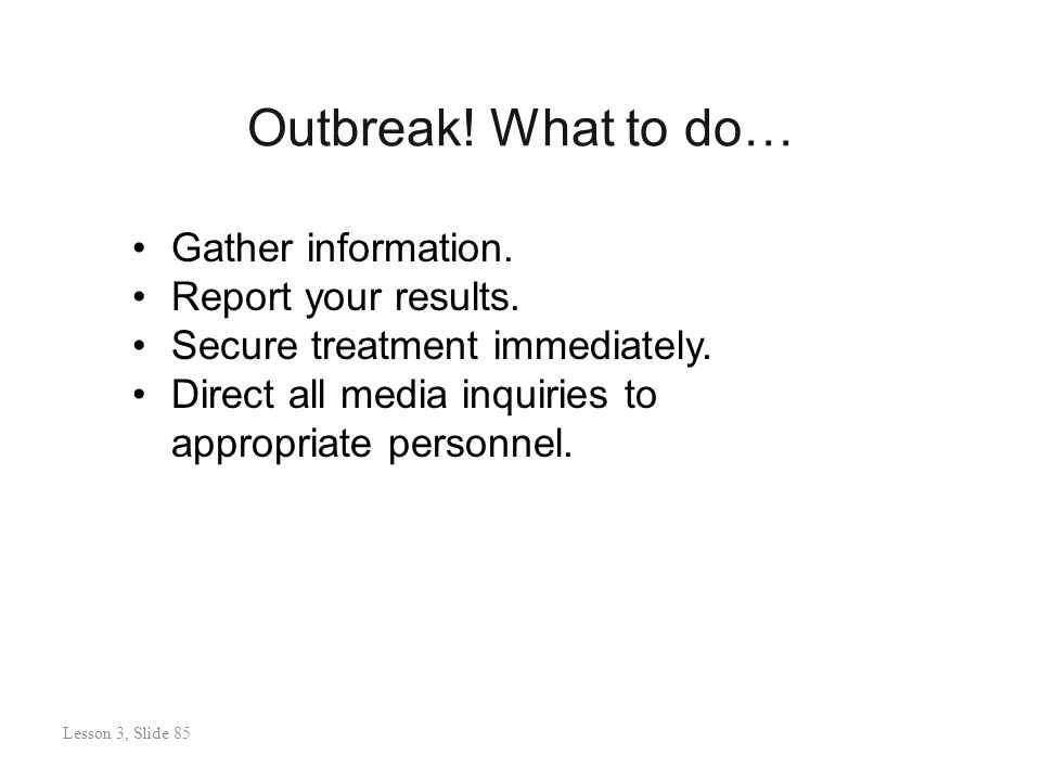 Outbreak. What to do… Lesson 3: Slide 86 Gather information.