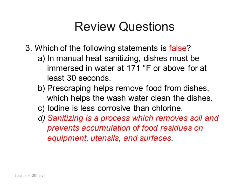 Review Questions Lesson 3: Slide 95 3.Which of the following statements is false.