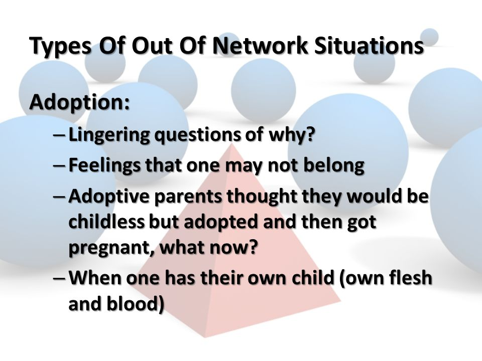 Types Of Out Of Network Situations Adoption: – Lingering questions of why.