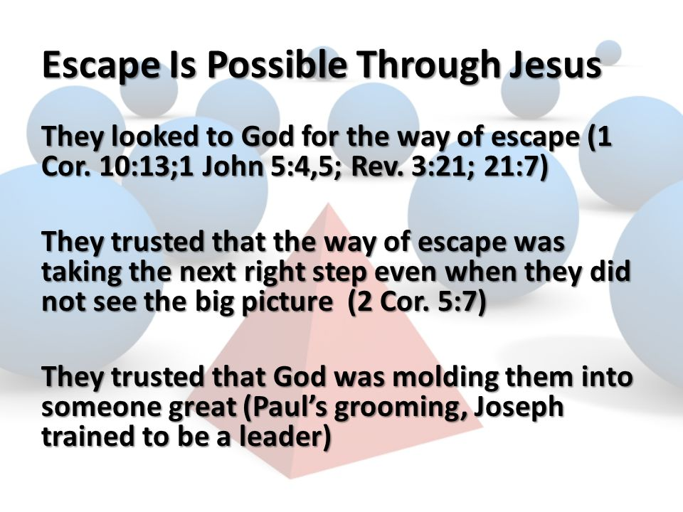 Escape Is Possible Through Jesus They looked to God for the way of escape (1 Cor.