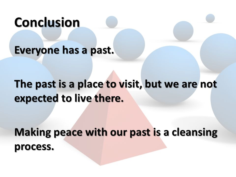 Conclusion Everyone has a past.