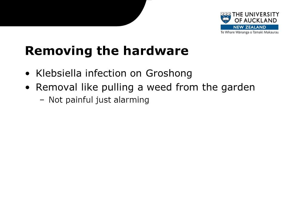 Removing the hardware Klebsiella infection on Groshong Removal like pulling a weed from the garden –Not painful just alarming