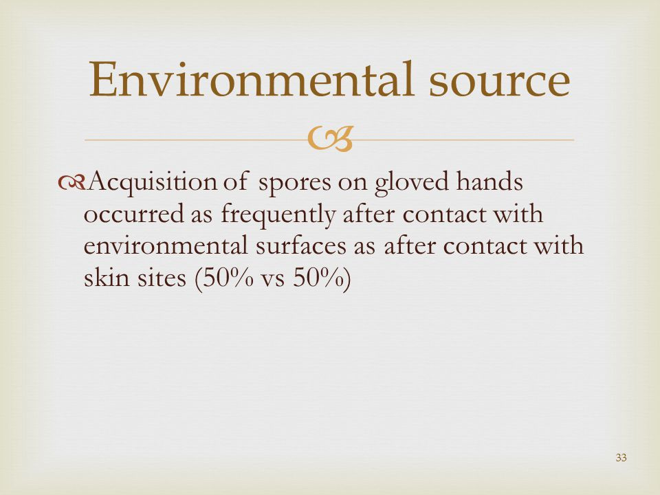   Acquisition of spores on gloved hands occurred as frequently after contact with environmental surfaces as after contact with skin sites (50% vs 50