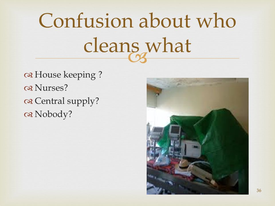   House keeping  Nurses  Central supply  Nobody 36 Confusion about who cleans what