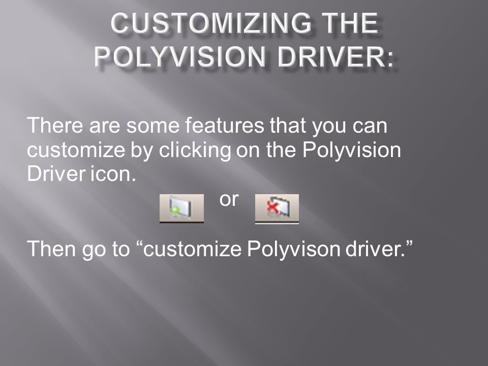 There are some features that you can customize by clicking on the Polyvision Driver icon.