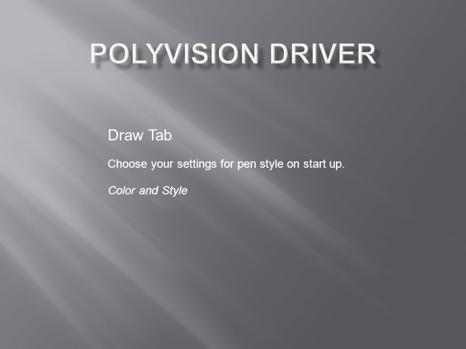Draw Tab Choose your settings for pen style on start up. Color and Style