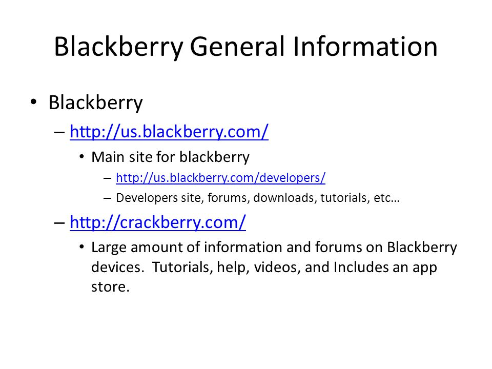 BB Useful desktop applications Blackberry Desktop software – http://us.blackberry.com/apps-software/desktop/ http://us.blackberry.com/apps-software/desktop/ – Used for sync'ing and backups of the device.